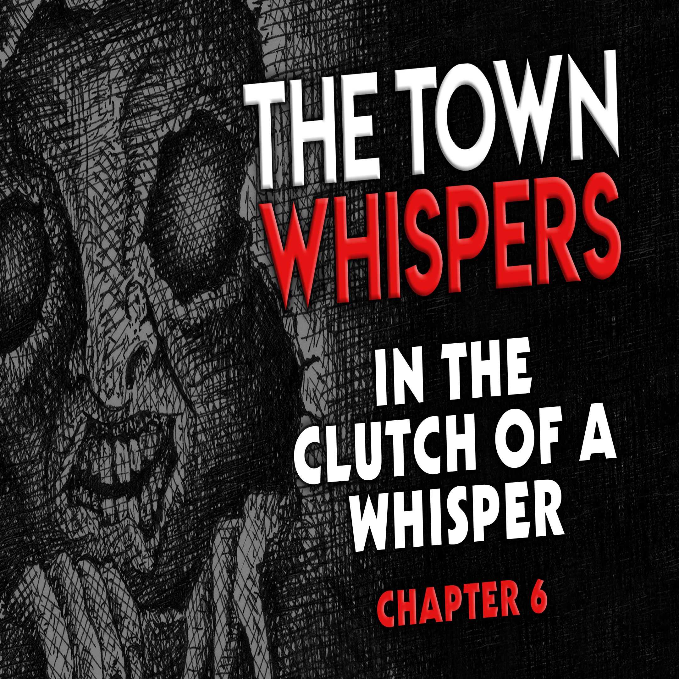 Chapter 6: In the Clutch of a Whisper