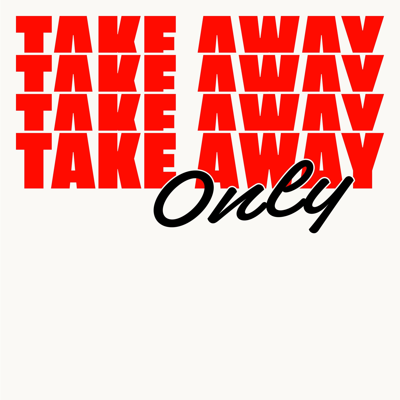 TAKE AWAY ONLY