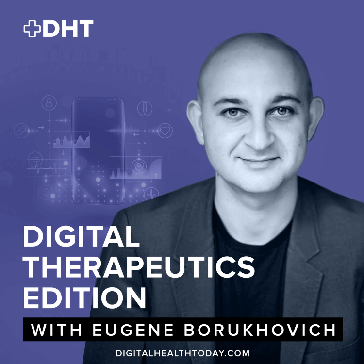 ep01: Introducing the Host of the New Digital Therapeutics Podcast: Eugene Borukhovich