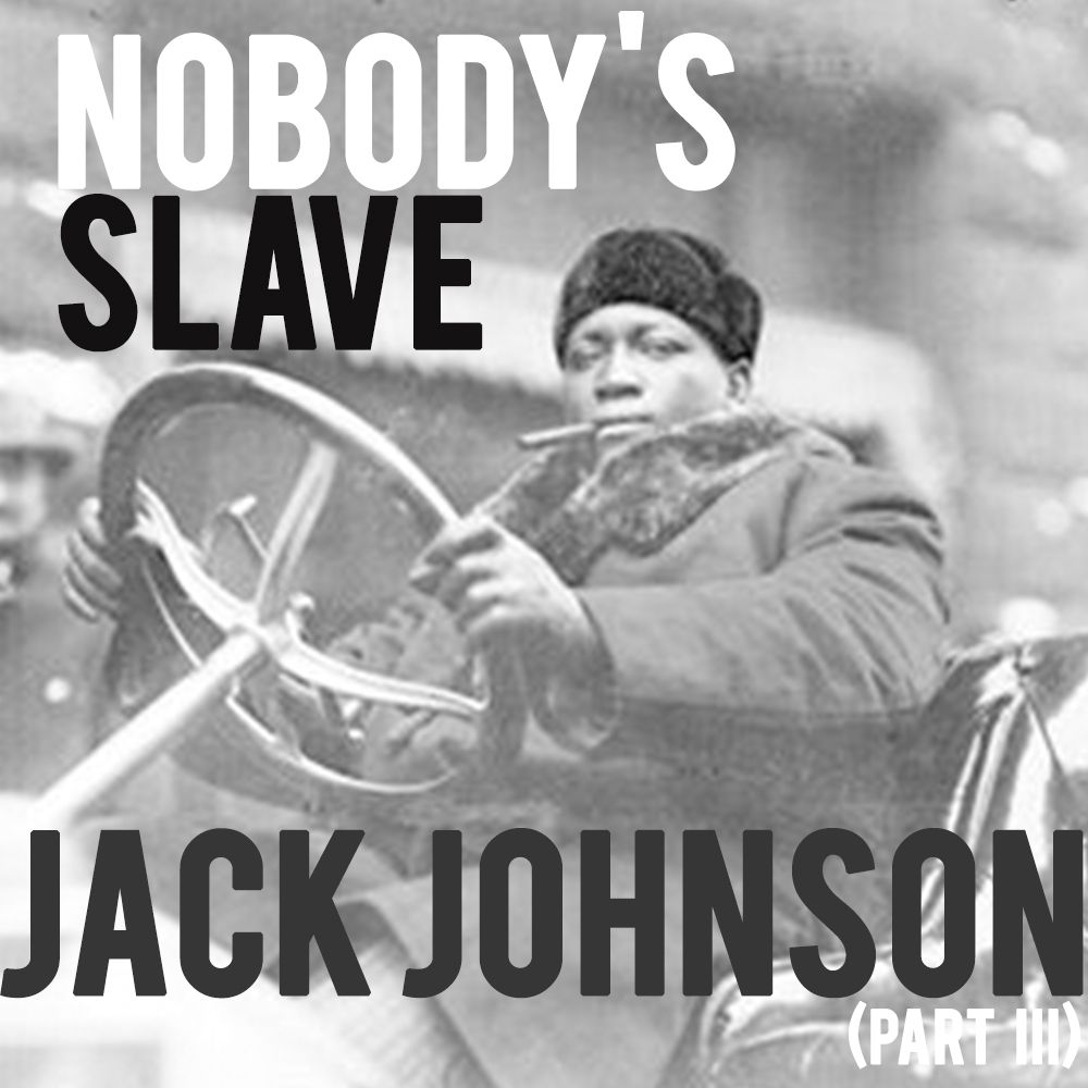 EPISODE 28 Jack Johnson (Part 3): Nobody's Slave