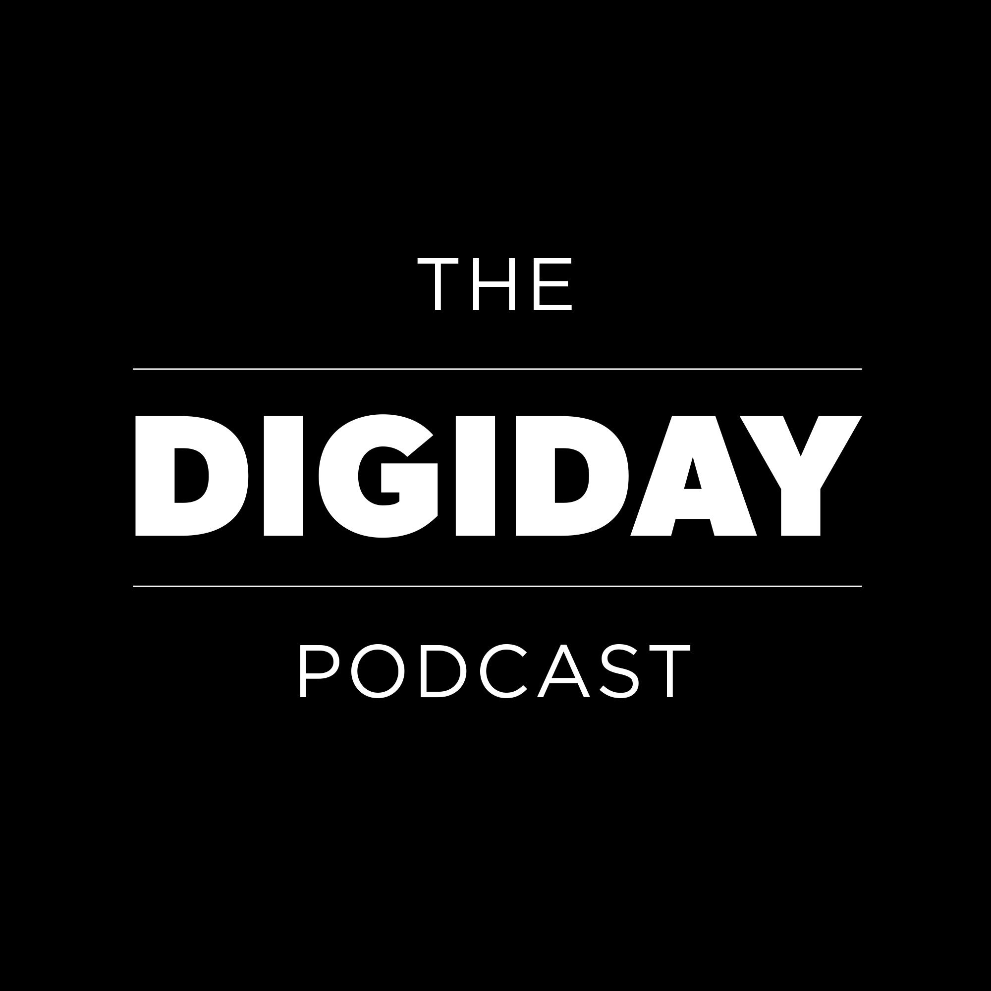The Digiday Podcast