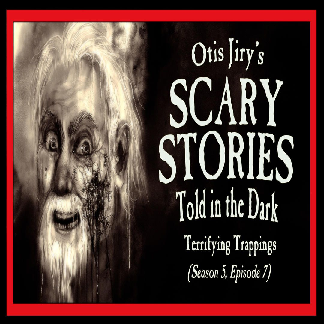 """7: S5E07 – """"Terrifying Trappings"""" – Scary Stories Told in the Dark"""