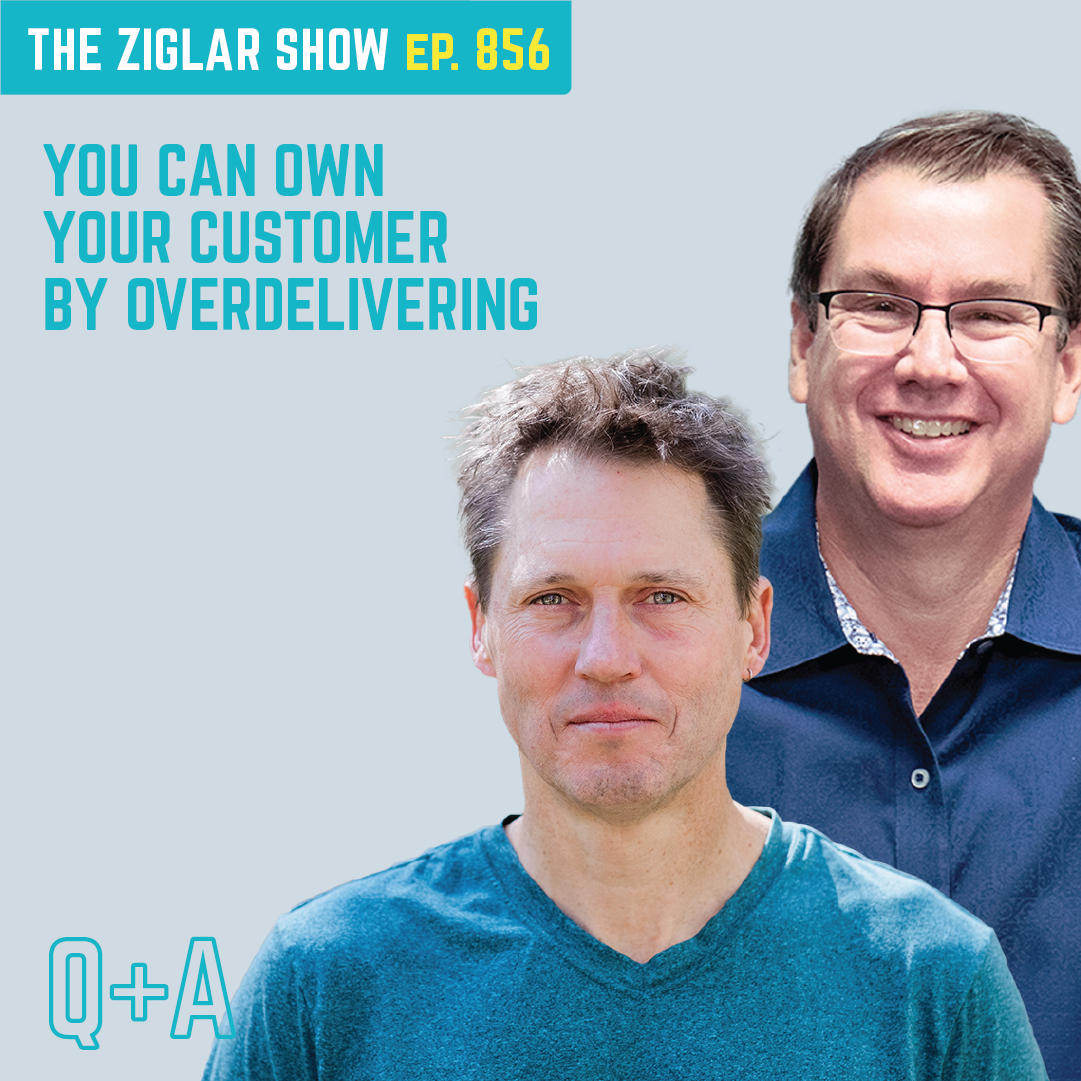 856: You Can Own Your Customer By Overdelivering