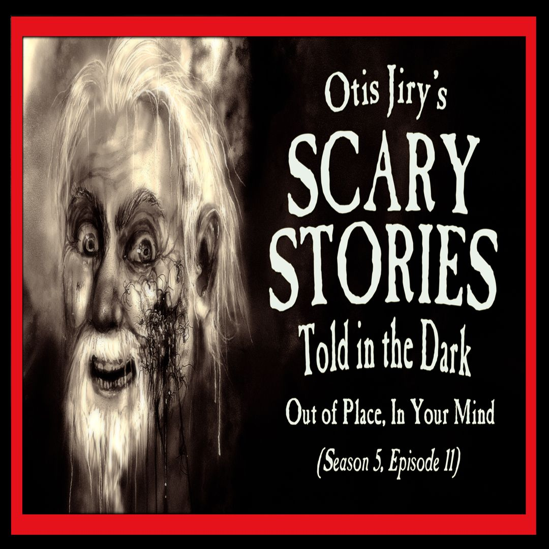 """11: S5E11 – """"Out of Place, In Your Mind"""" – Scary Stories Told in the Dark"""