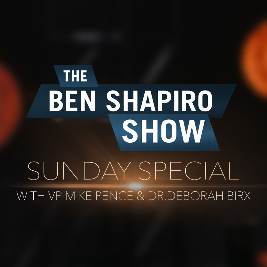 Coronavirus with VP Mike Pence and Dr. Deborah Birx | The Ben Shapiro Show Sunday Special Ep. 88