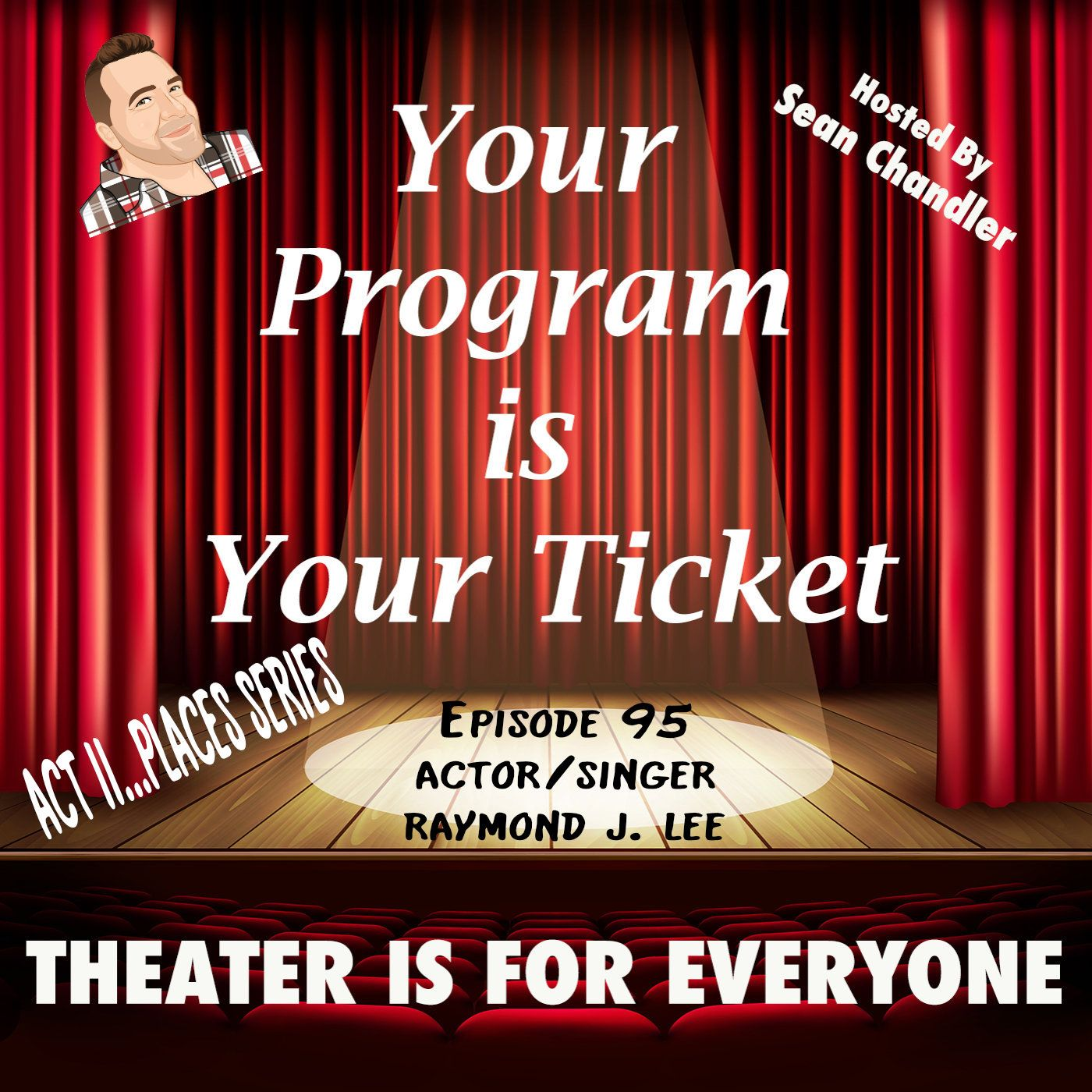 Ep095-Act II Places-Actor/Singer Raymond J. Lee