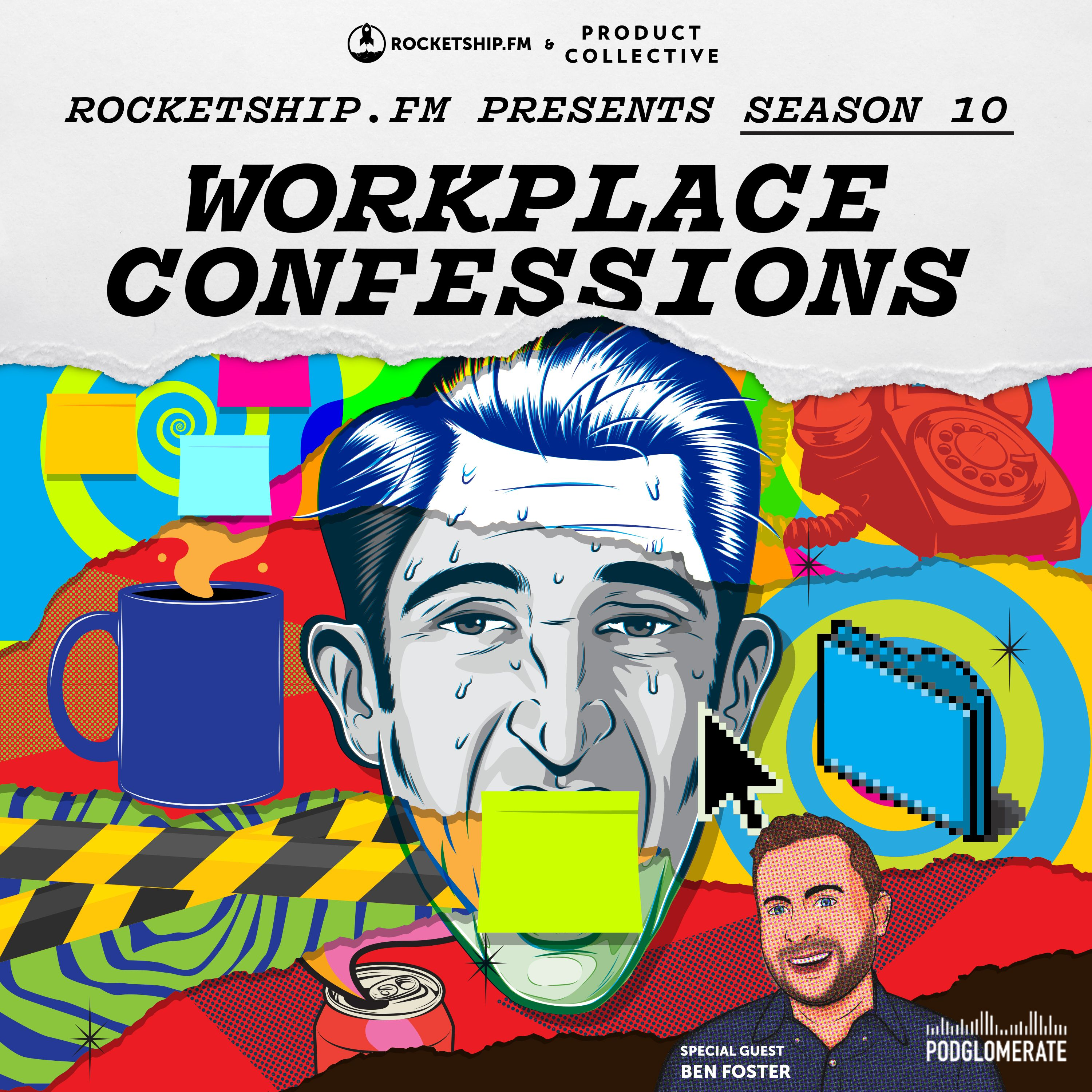 "Workplace Confessionals: ""Our Needy Customer"" & ""Roadmap Hell"" with Ben Foster"
