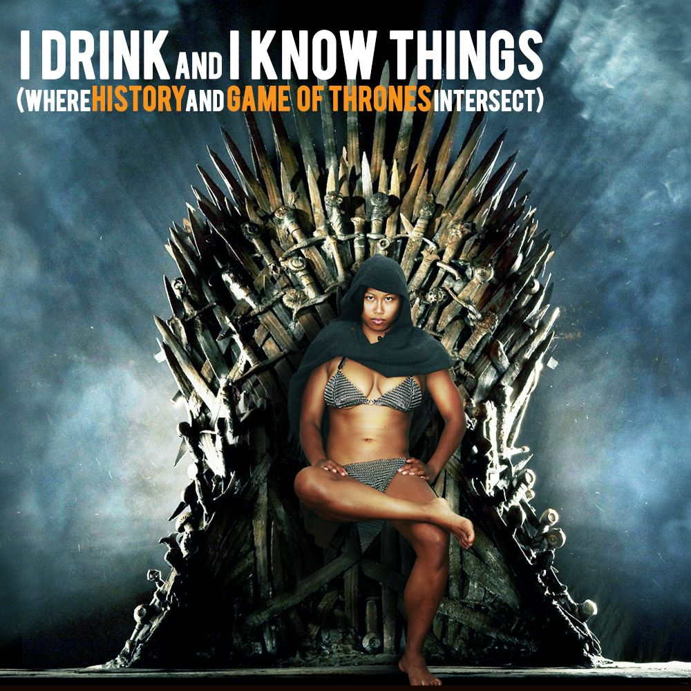 EPISODE 29 I Drink and I Know Things (Where History and Game of Thrones Intersect)