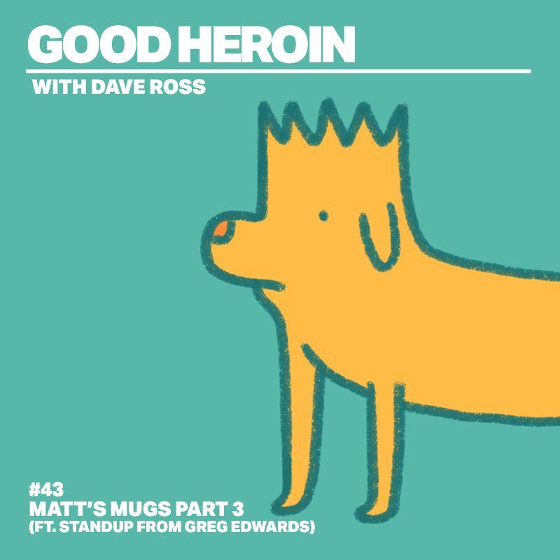 #43 Matt's Mugs Part 3 (ft. standup from Greg Edwards)