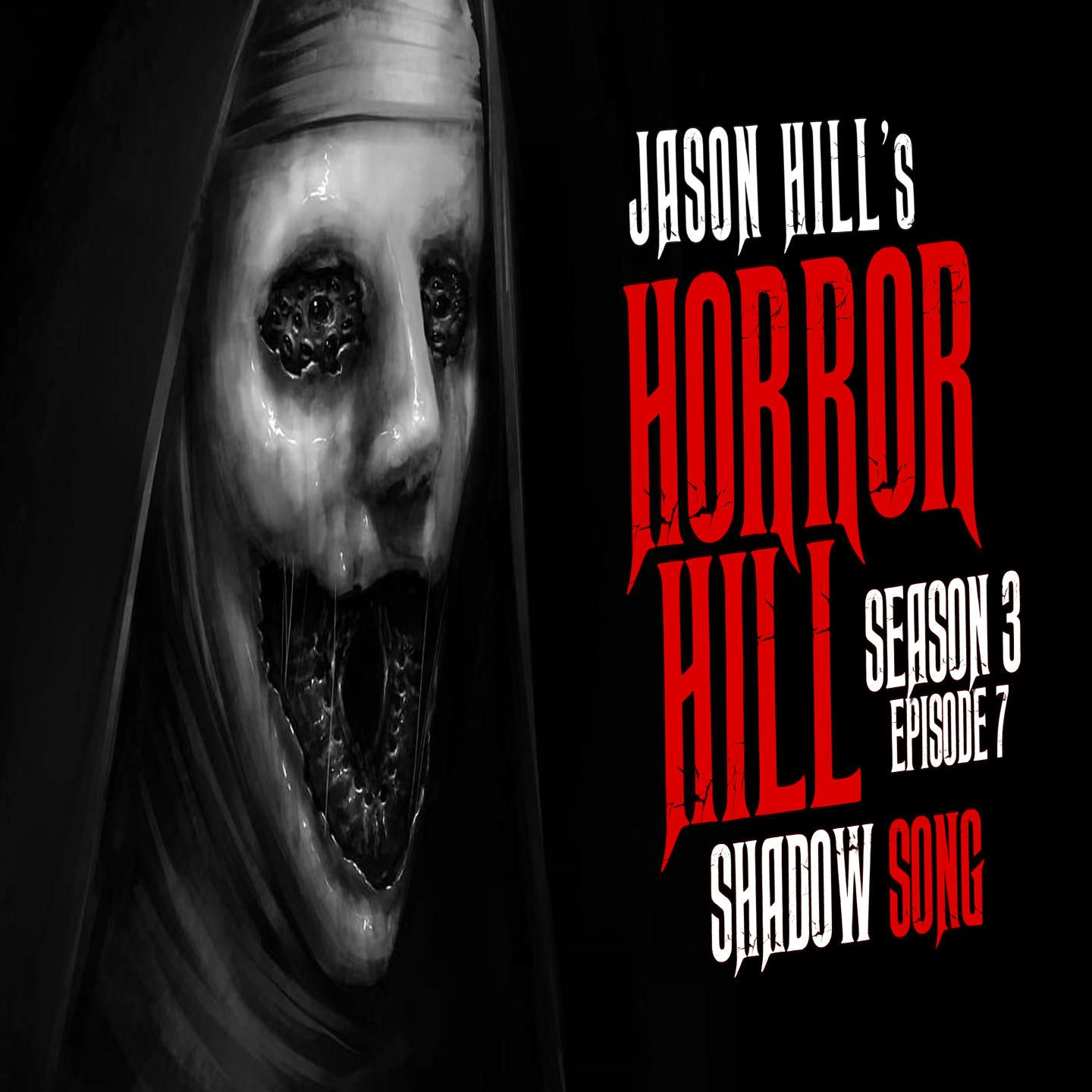 "7: S3E07 – ""Shadow Song"" – Horror Hill"