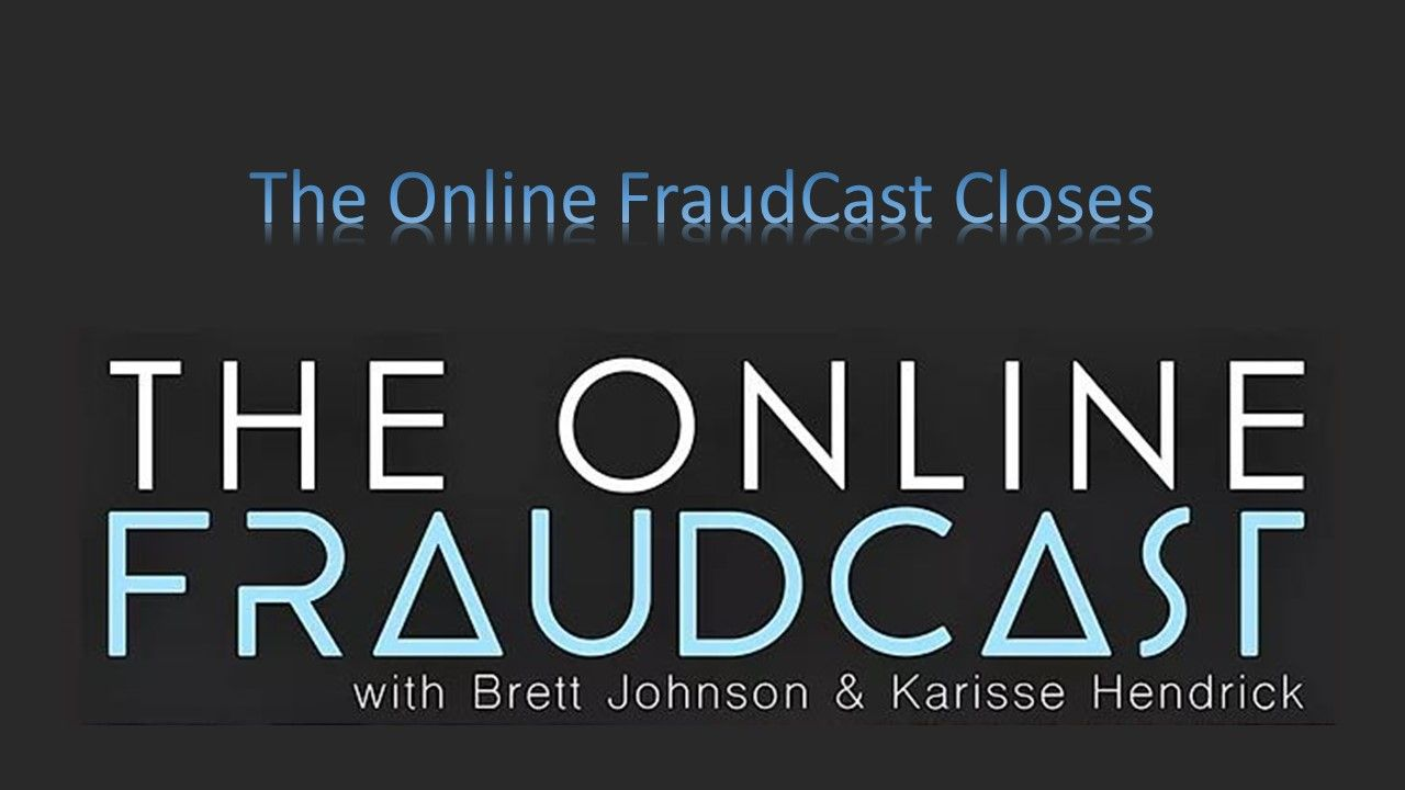 Episode 30: The Online Fraudcast Closes