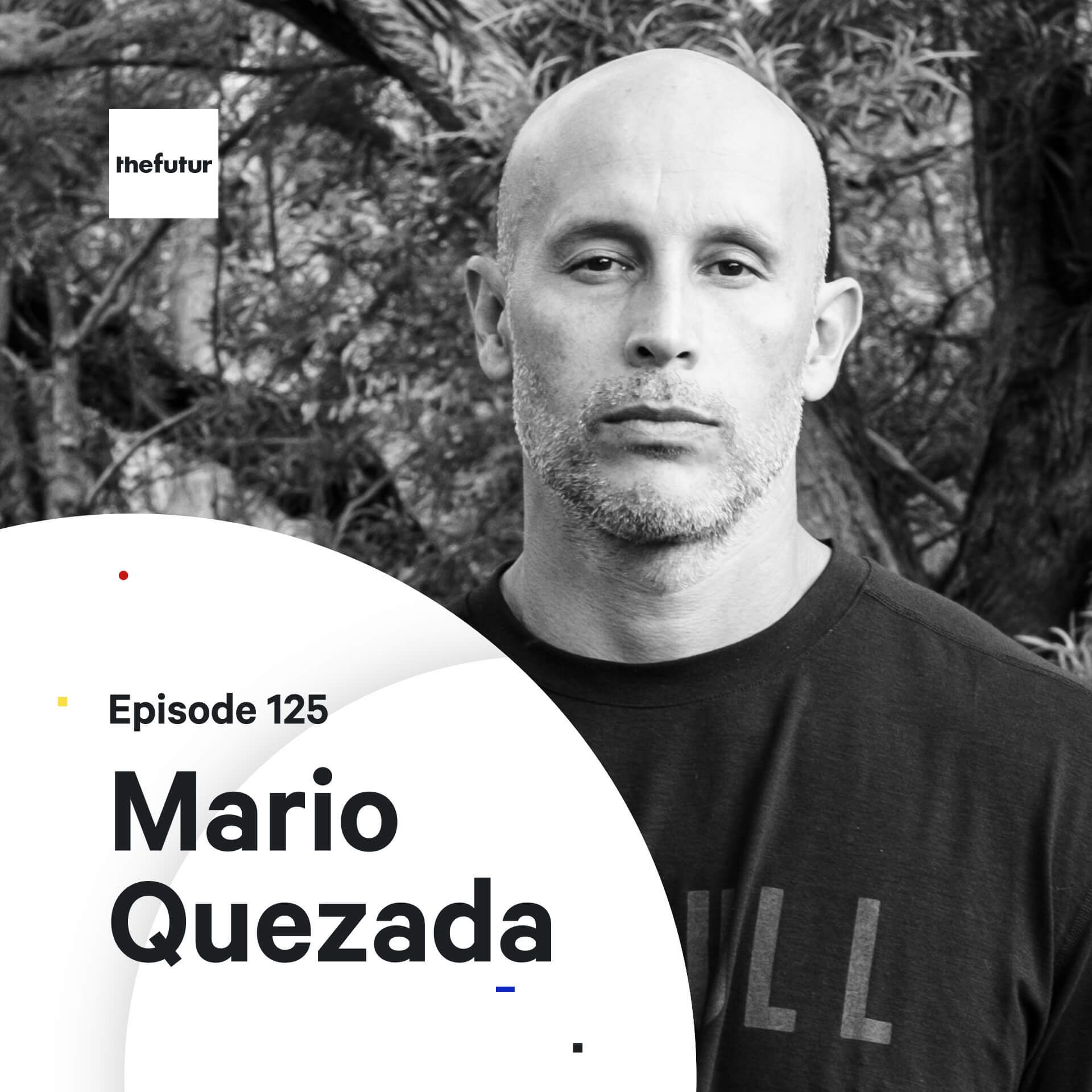 125 - Find Your Creative Courage — with Mario Quezada