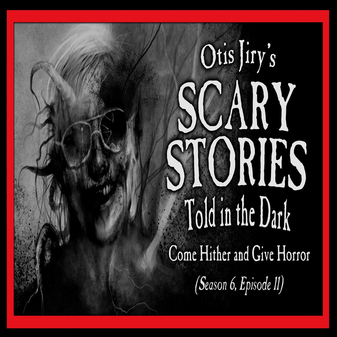 """11: S6E11 – """"Come Hither and Give Horror"""" – Scary Stories Told in the Dark"""