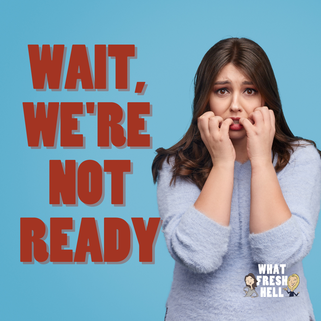 Wait, We're Not Ready