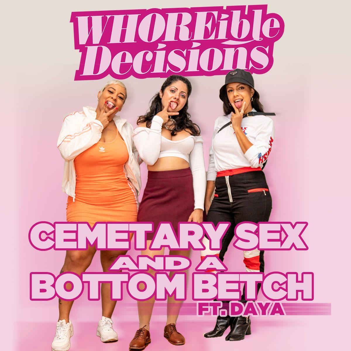Ep 194: Cemetary Sex & a Bottom Betch (Ft. Daya)