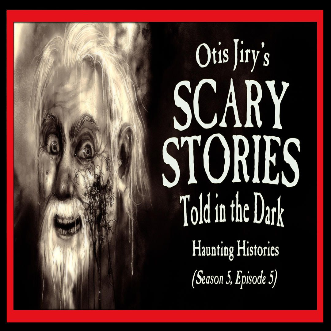 """5: S5E05 – """"Haunting Histories"""" – Scary Stories Told in the Dark"""