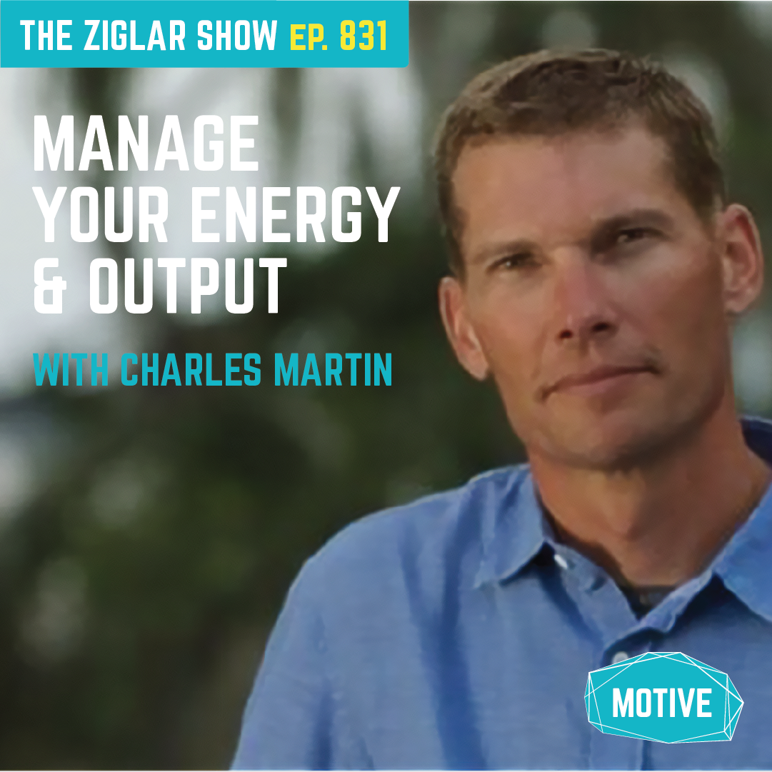 831: Manage Your Energy and Output | Habits with Charles Martin