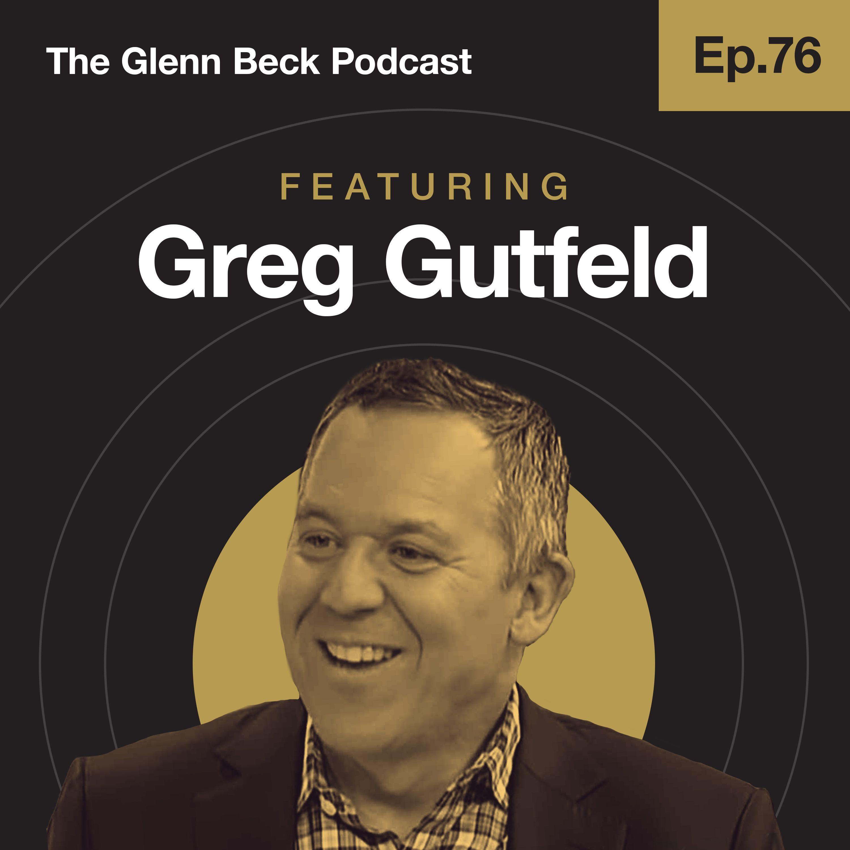 Ep 76   'I Consider Myself the Ellen of the Right'   Greg Gutfeld   The Glenn Beck Podcast