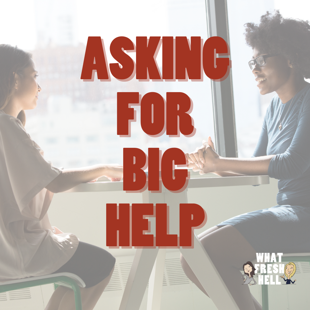 Asking For Big Help (And The Best Ways To Give It)