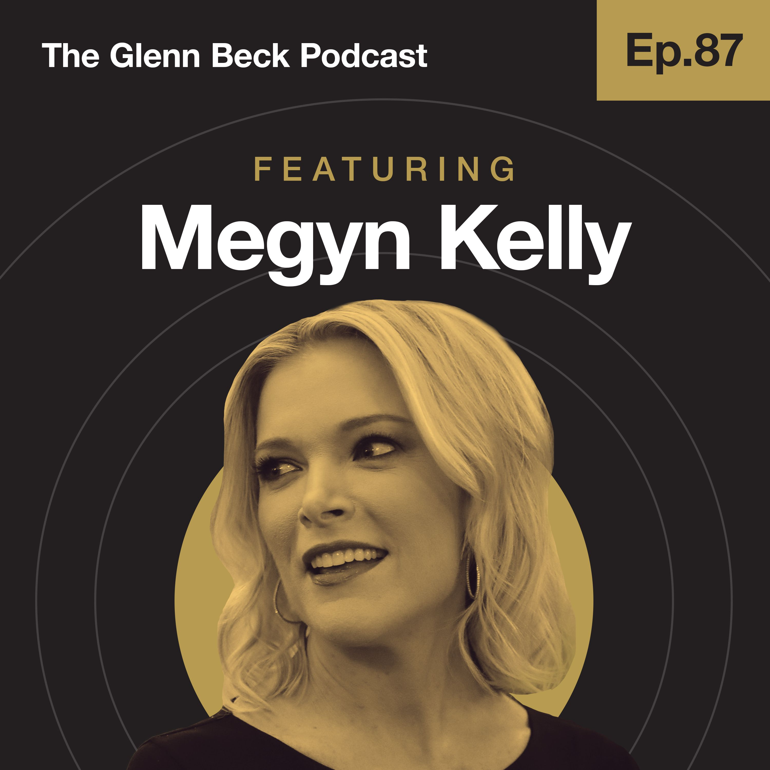 Ep 88 | Megyn Kelly UNCENSORED: It's Not Time to Unify, It's Time to FIGHT | Megyn Kelly | The Glenn Beck Podcast