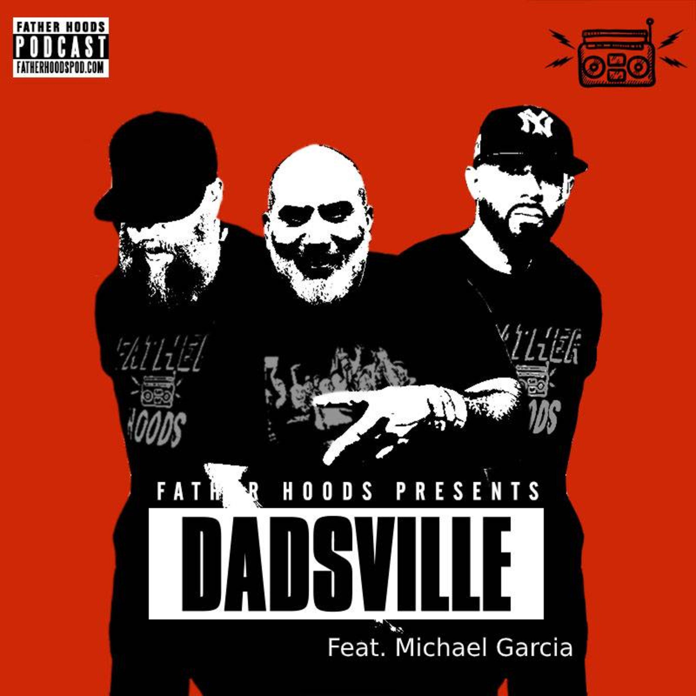 #102: FHP Presents Dadsville w/ Director Michael Garcia