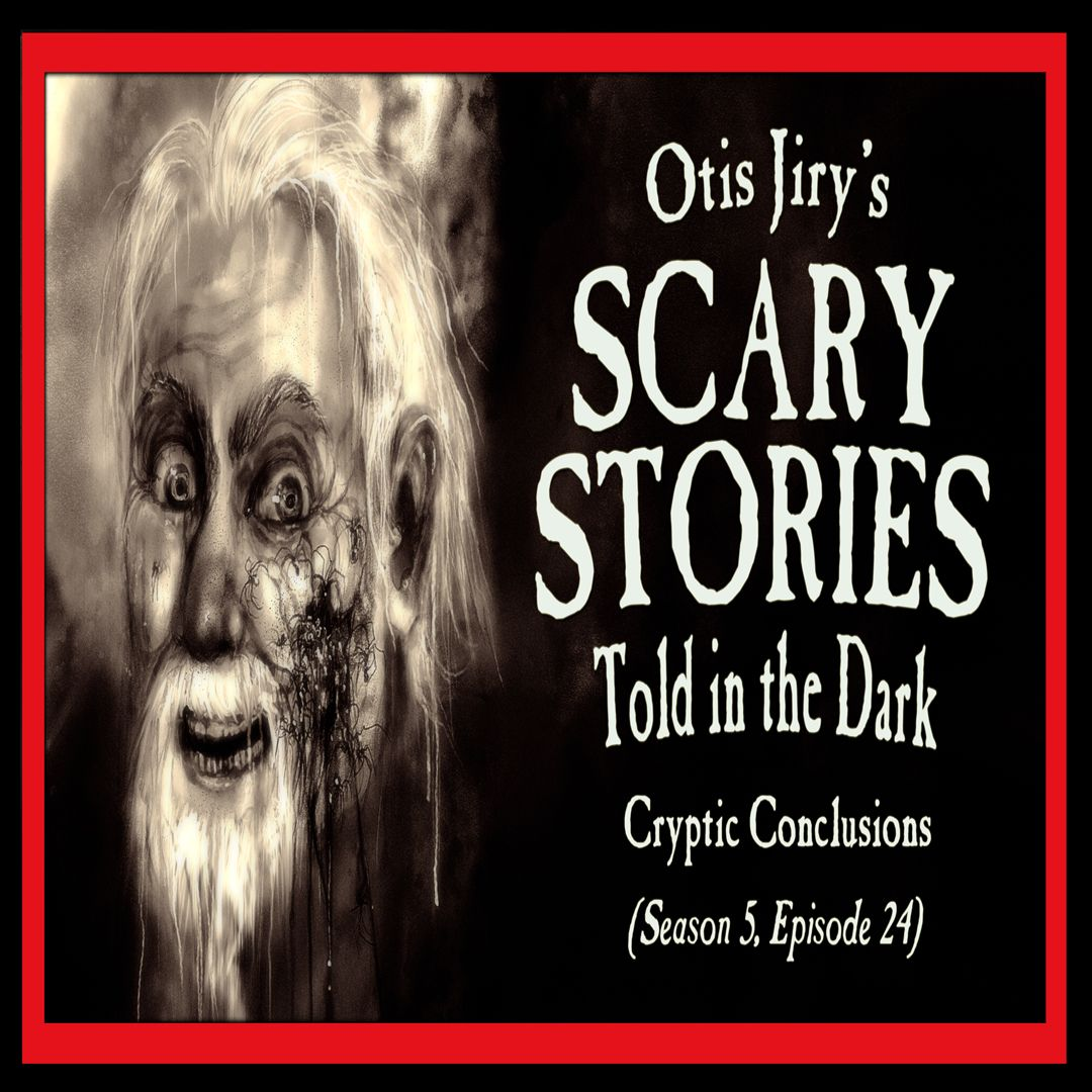 """24: S5E24 – """"Cryptic Conclusions"""" – Scary Stories Told in the Dark"""