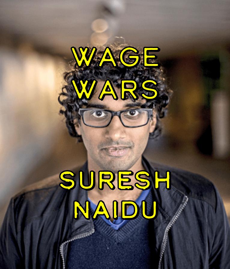 Wage Wars w/ Suresh Naidu