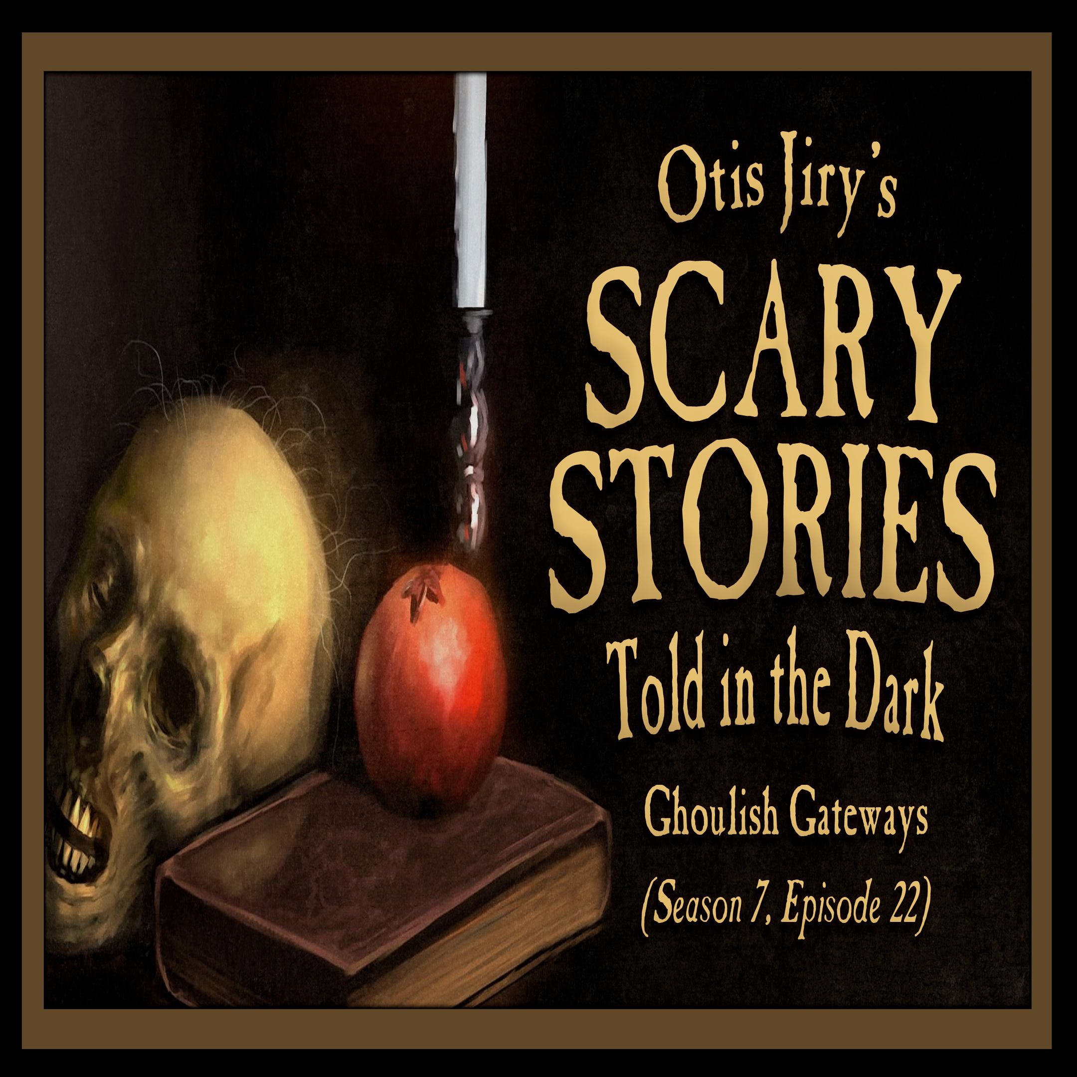 "S7E22 – ""Ghoulish Gateways"" – Scary Stories Told in the Dark"