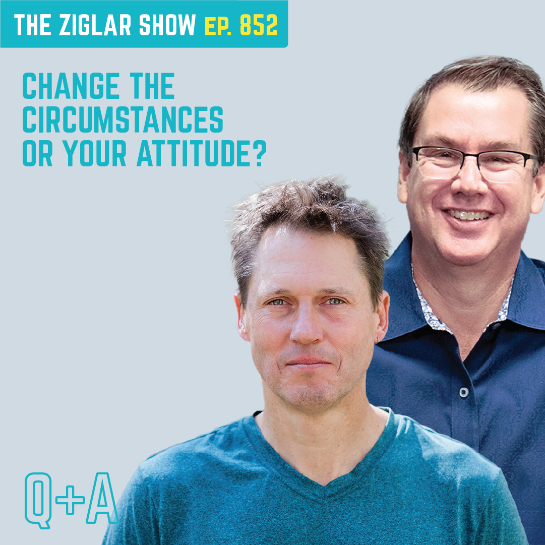 852: Change The Circumstances Or Your Attitude?