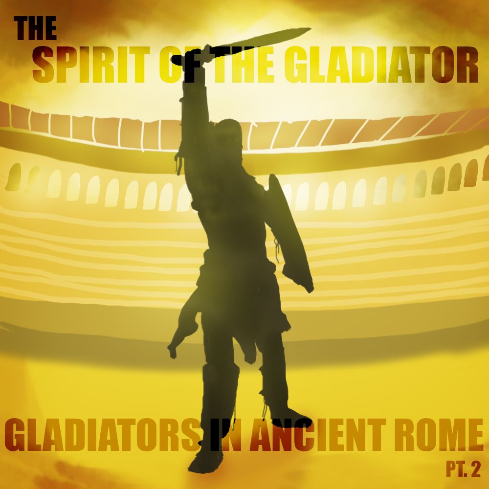 EPISODE 31 Gladiators in Ancient Rome (Part 2): The Spirit of the Gladiator