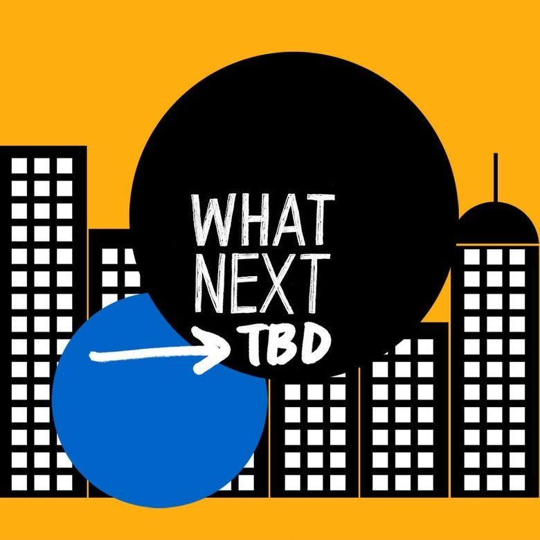 What Next TBD: How One Block Got Through It