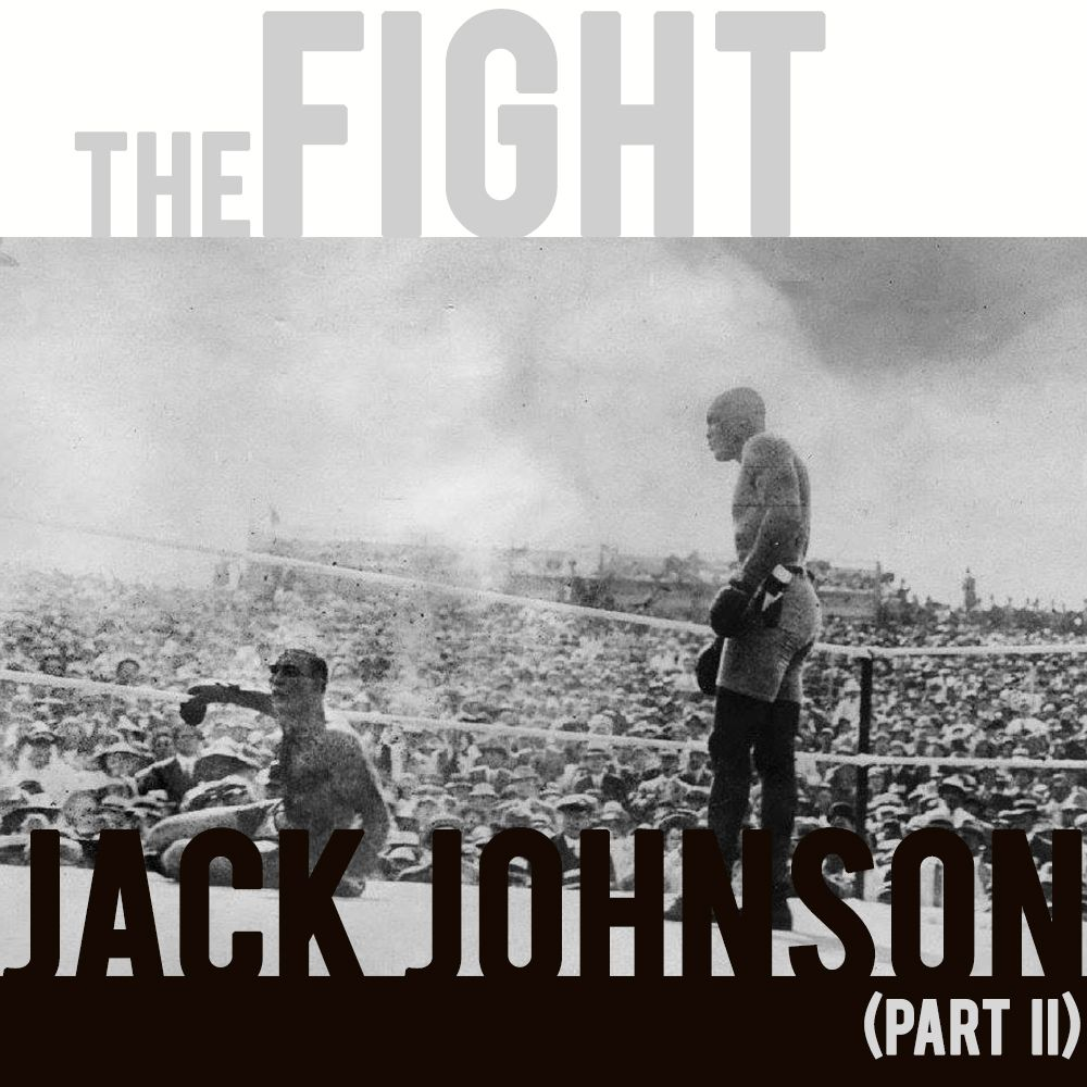 EPISODE 27 Jack Johnson (Part 2): The Fight
