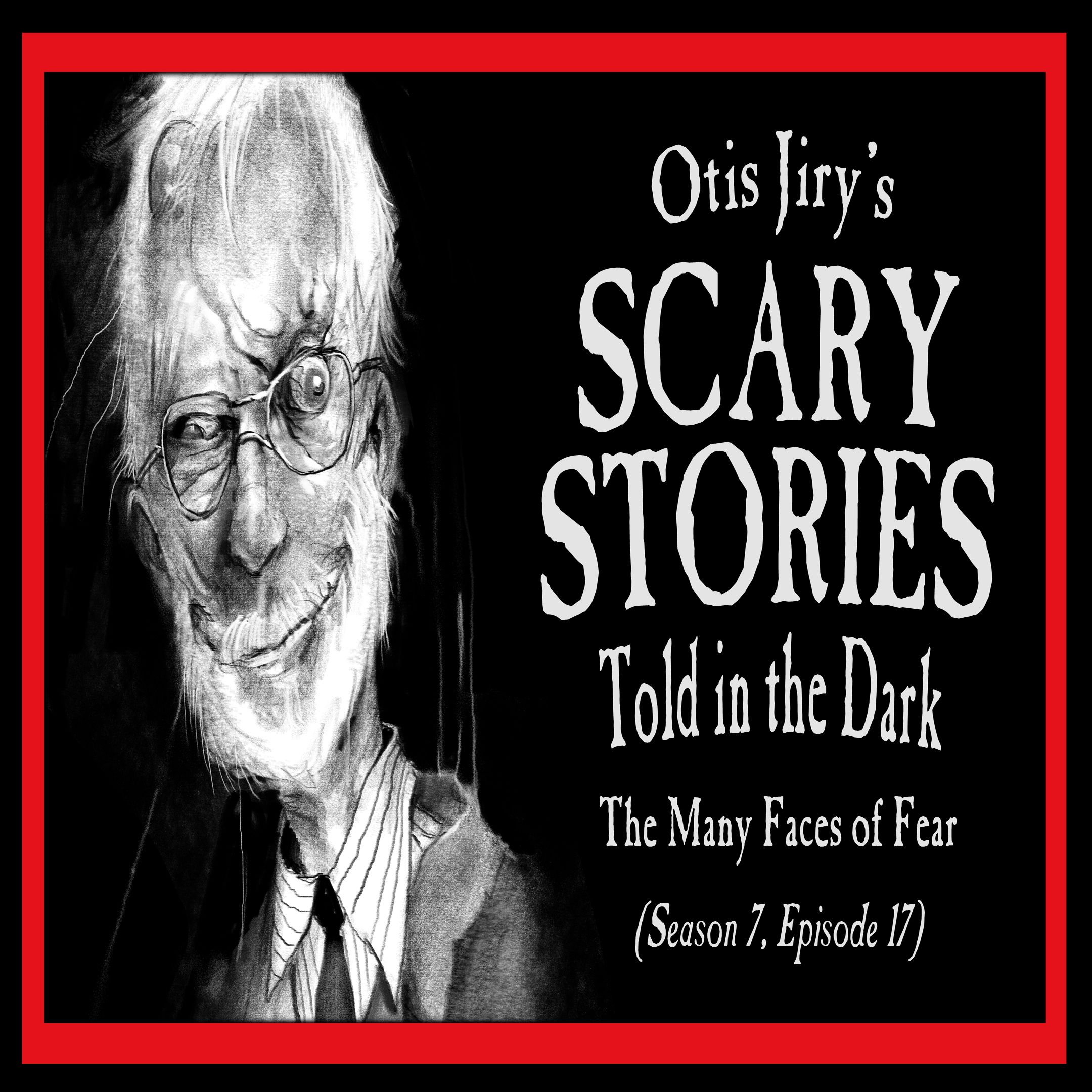 "S7E17 – ""The Many Faces of Fear"" – Scary Stories Told in the Dark"