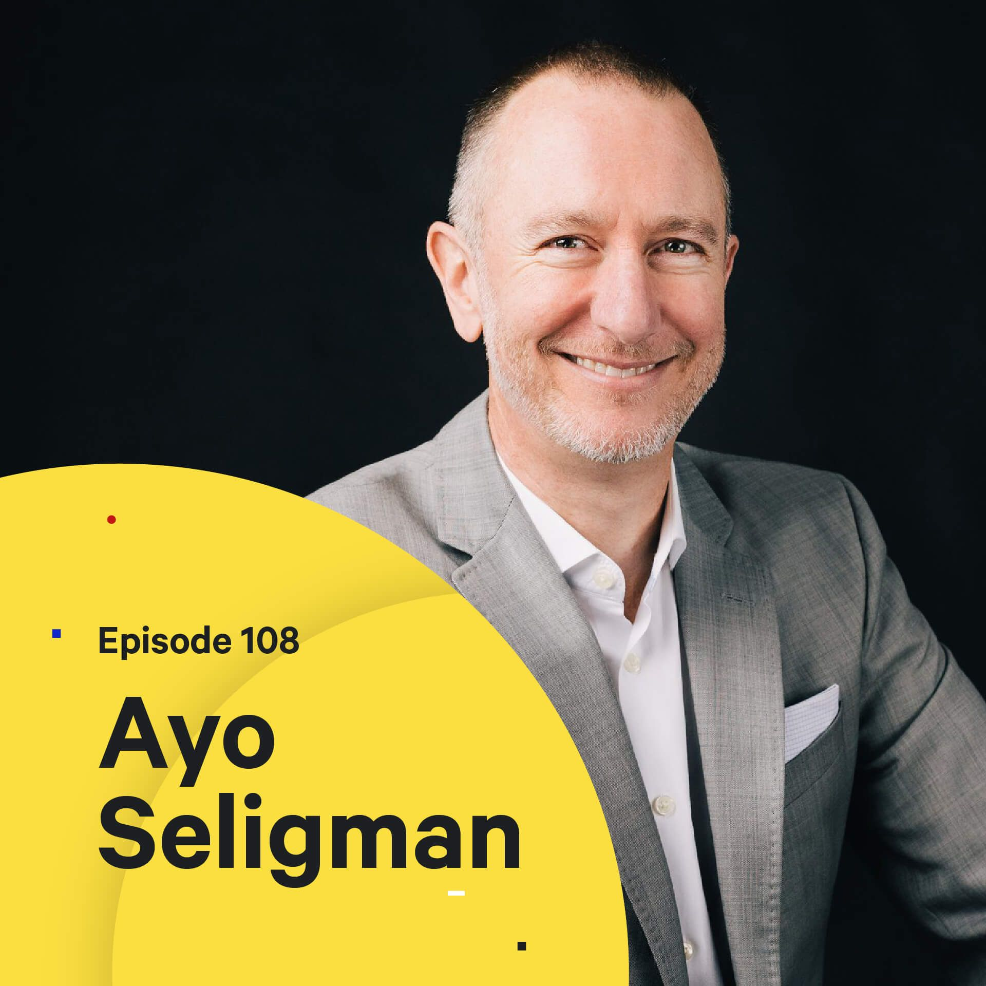 108 - Redesigning Education — with Ayo Seligman