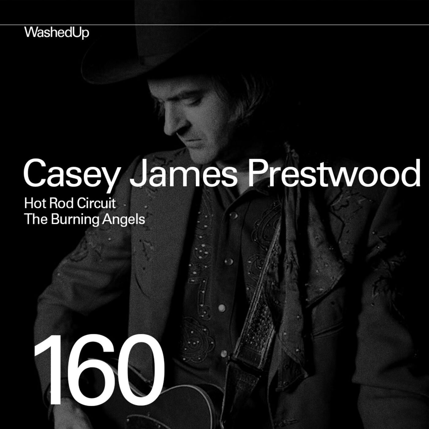 #160 - Casey James Prestwood (Hot Rod Circuit, The Burning Angels)