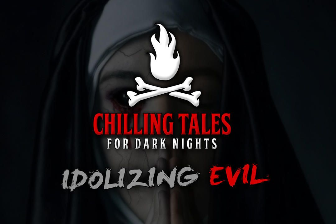 22: Idolizing Evil – Chilling Tales for Dark Nights