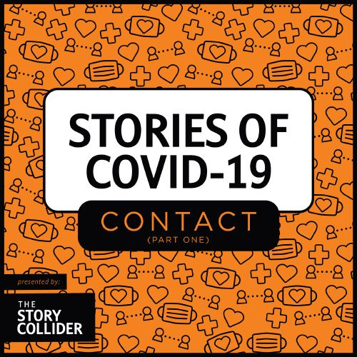 Stories of COVID-19: Contact, Part 1