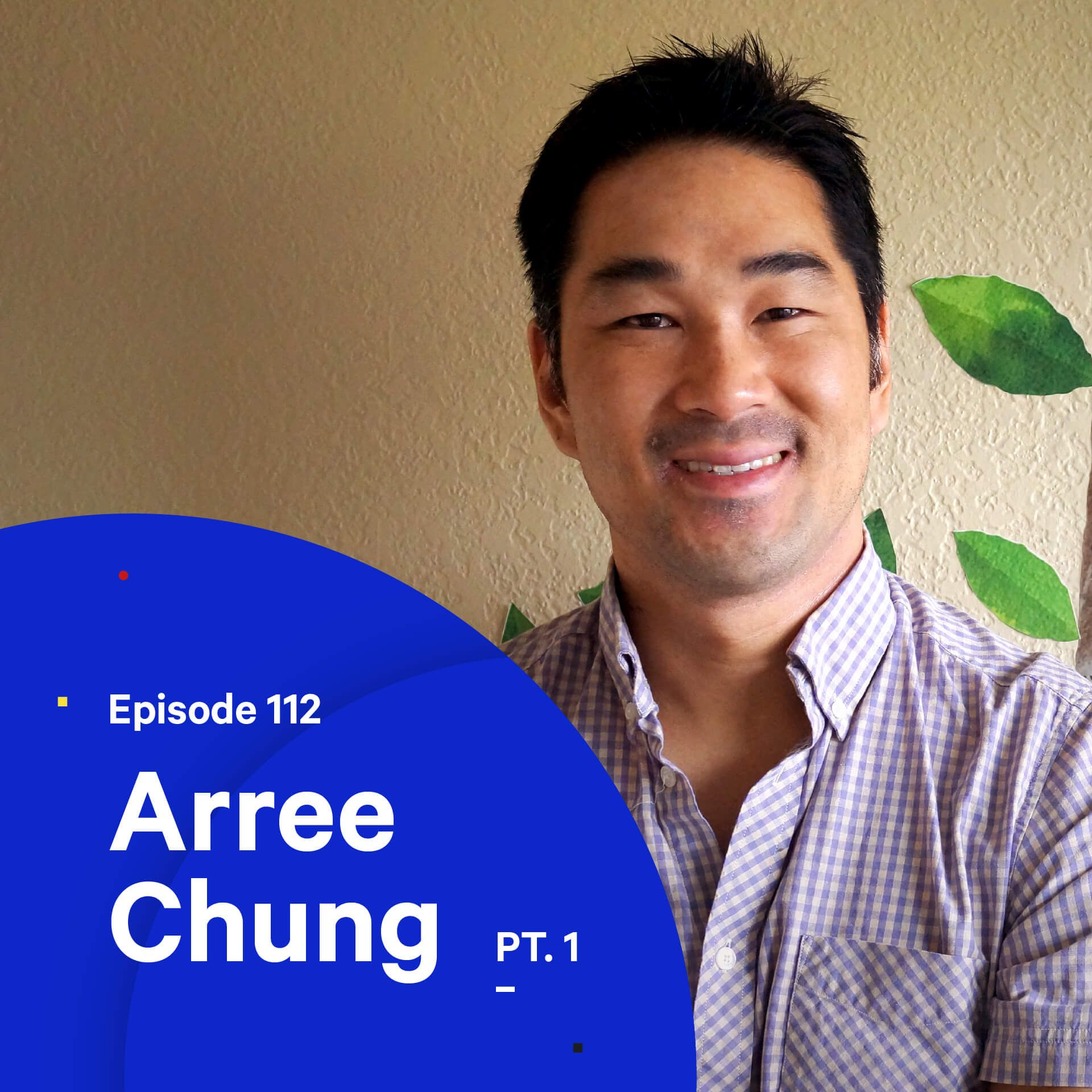 112 - Starting a Business During a Pandemic — with Arree Chung (Pt. 1)