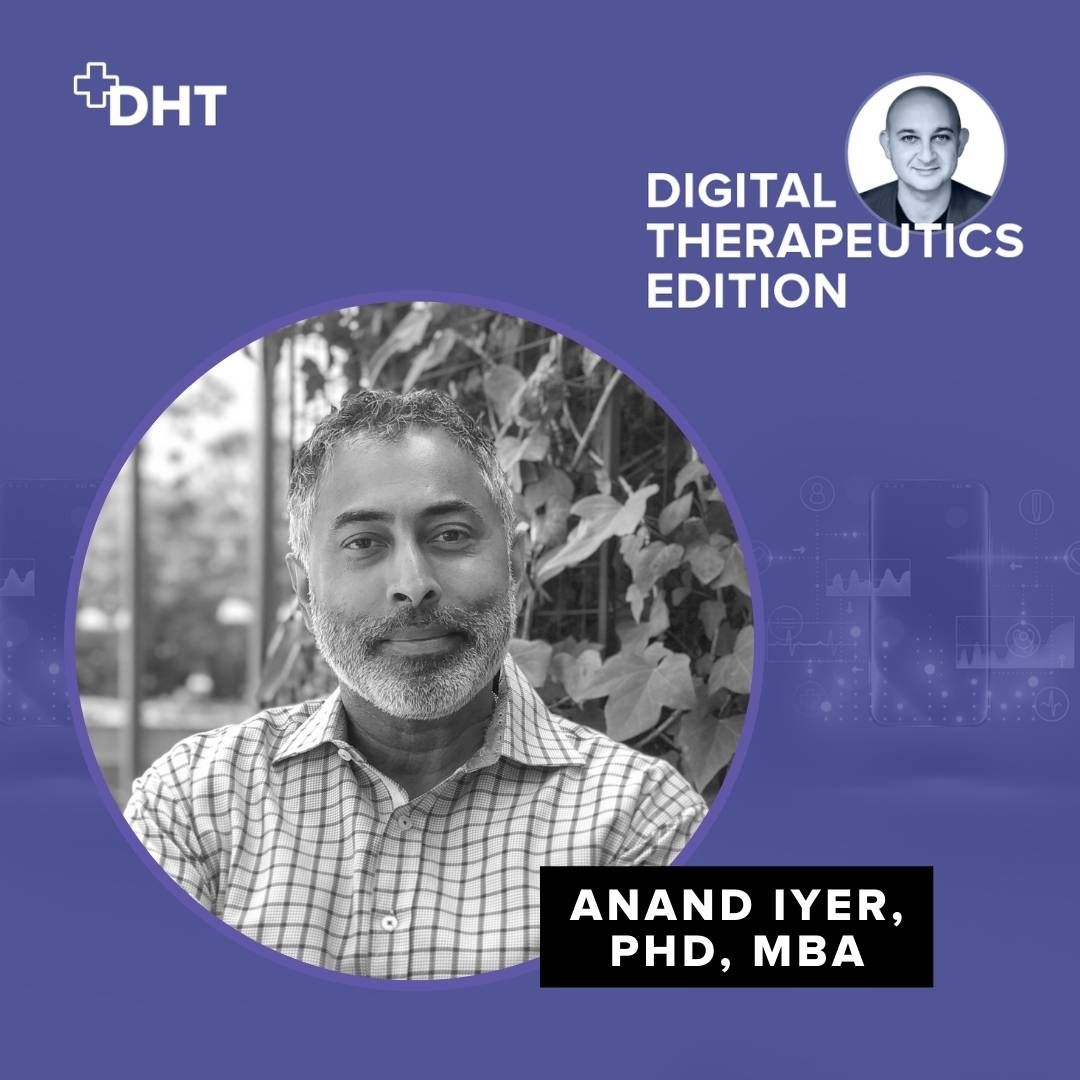 Ep06: The Early Days of Welldoc and DTx with Anand Iyer, Chief Strategy Officer of Welldoc