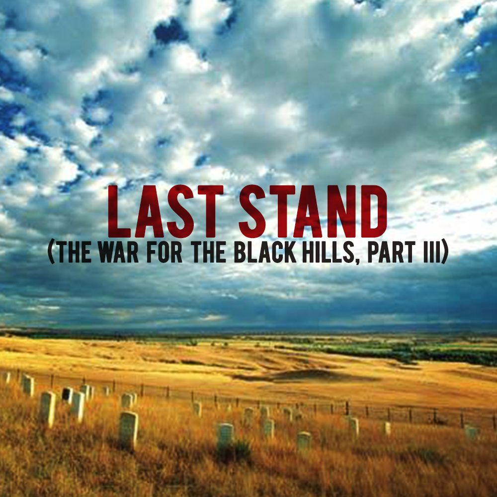 EPISODE 18 The War for the Black Hills (Part 3): Last Stand