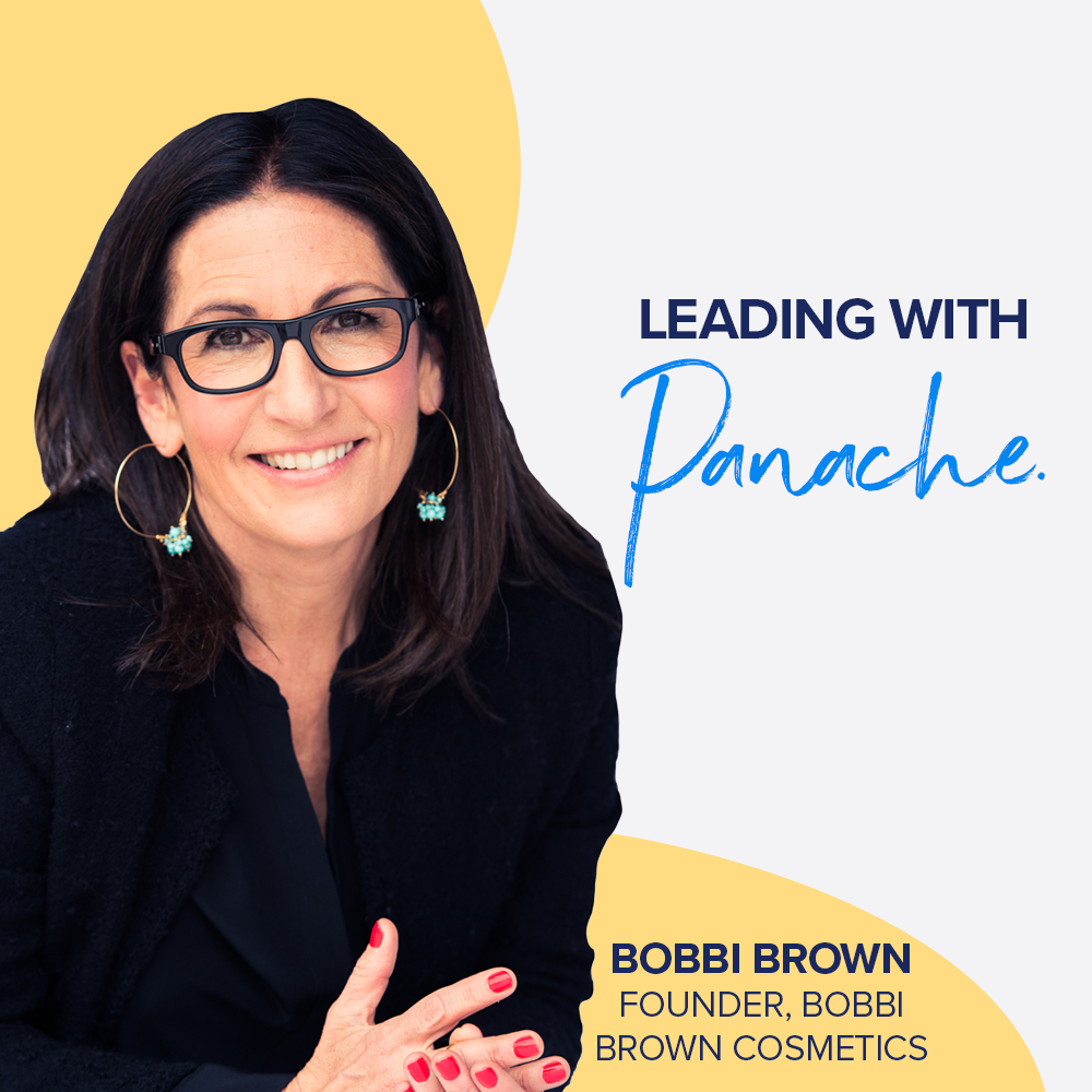 Leading with Panache - Bobbi Brown | Founder of Bobbi Brown Cosmetics & CEO of Beauty Evolution