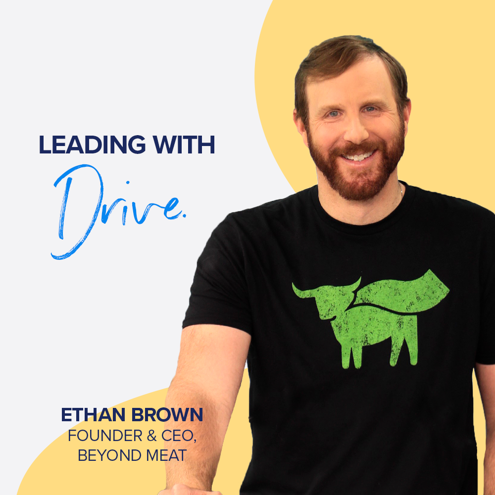 Leading with Drive - Ethan Brown, Founder & CEO of Beyond Meat