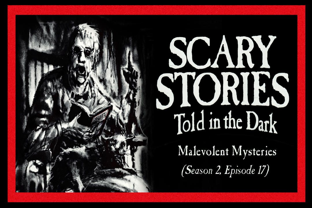 """17: S2E17 - """"Malevolent Mysteries"""" – Scary Stories Told in the Dark"""