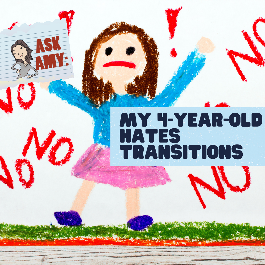 Ask Amy- My 4-Year-Old Hates Transitions