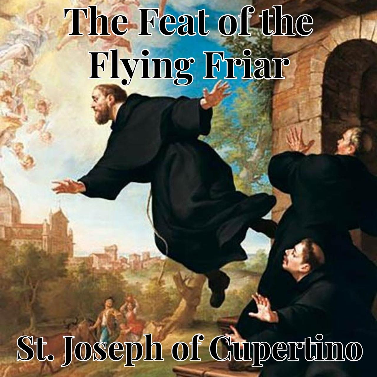 The Feat of the Flying Friar: St. Joseph of Cupertino