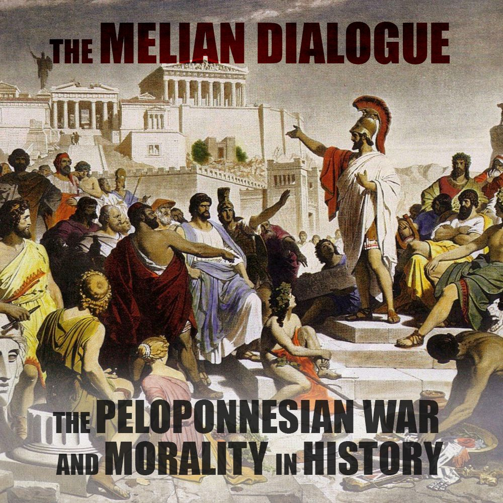 EPISODE 43 The Melian Dialogue (The Peloponnesian War and Morality in History)