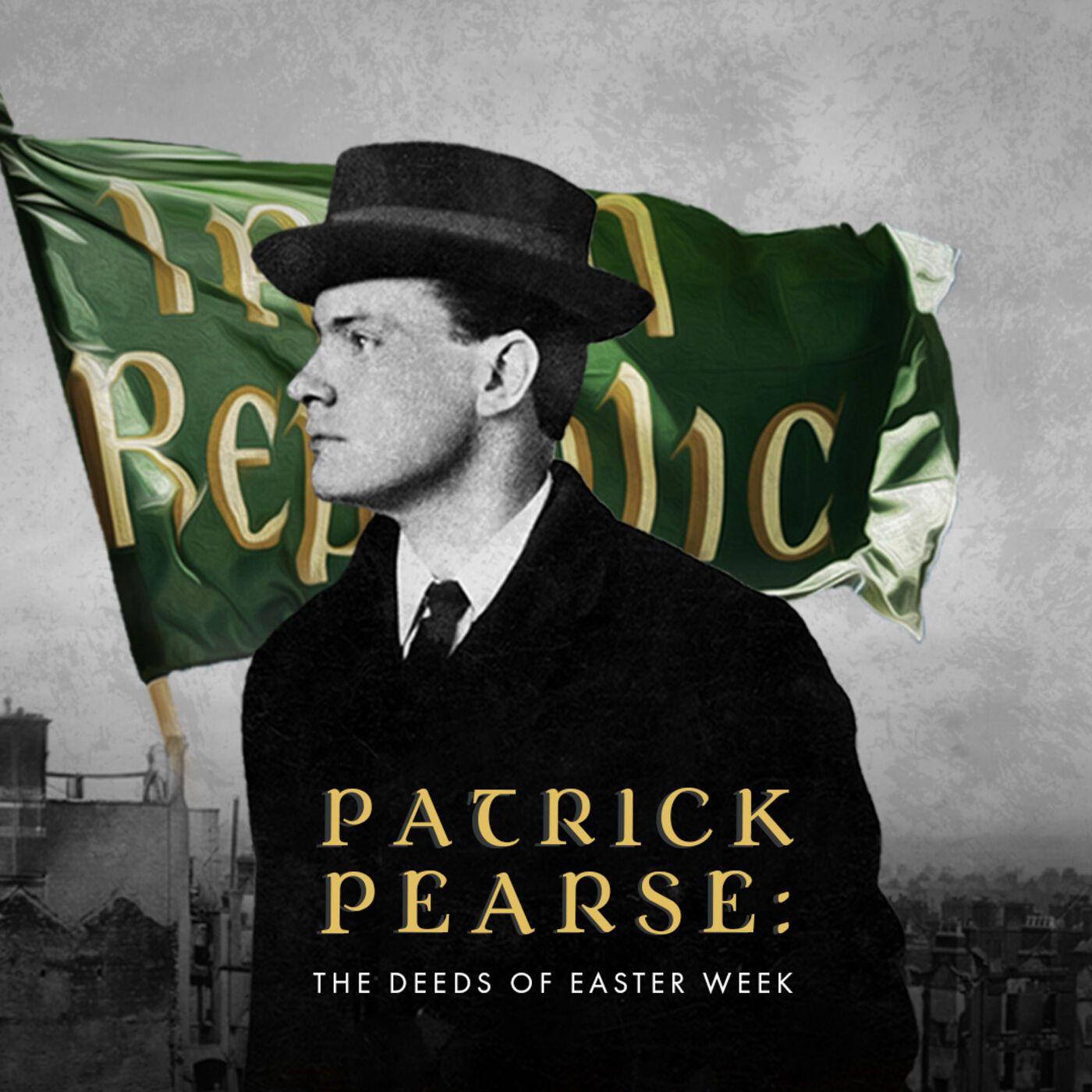 Patrick Pearse: The Deeds of Easter Week