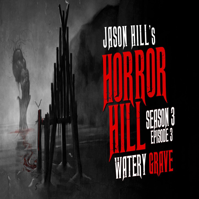 "3: S3E03 – ""Watery Grave"" – Horror Hill"