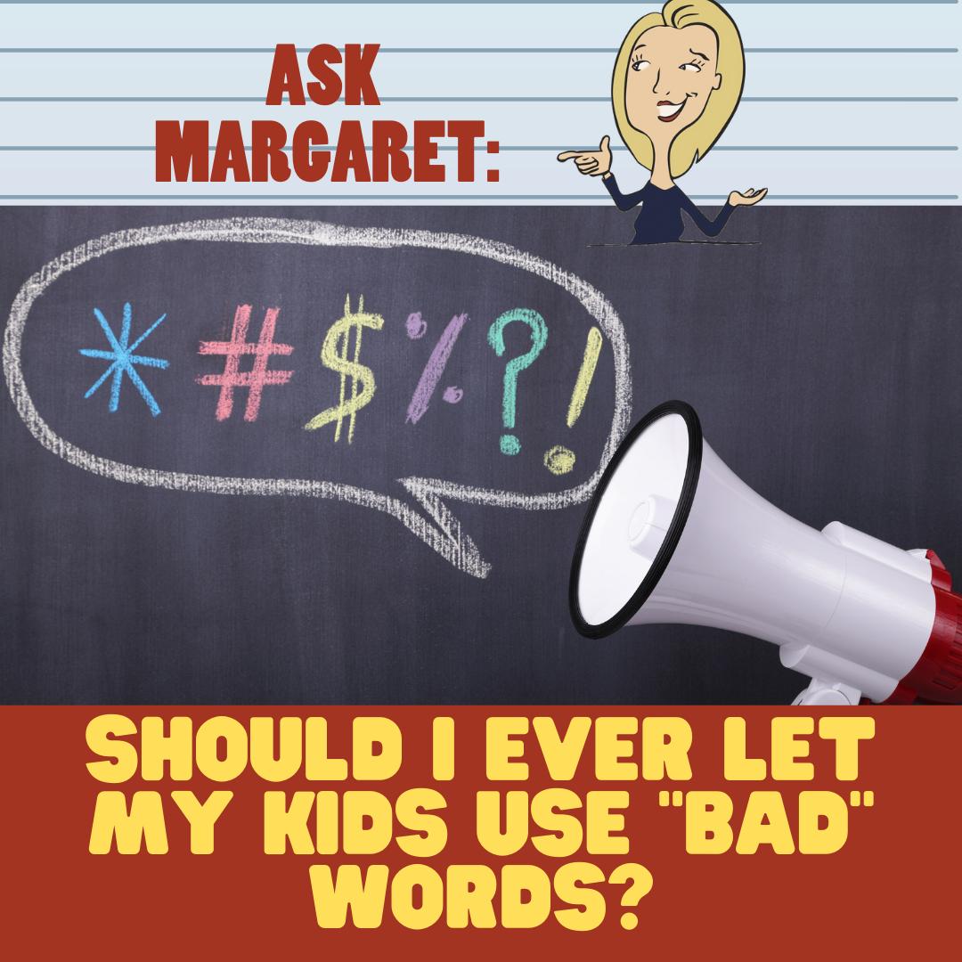 """Ask Margaret - Should I Ever Let My Kids Use """"Bad"""" Words?"""