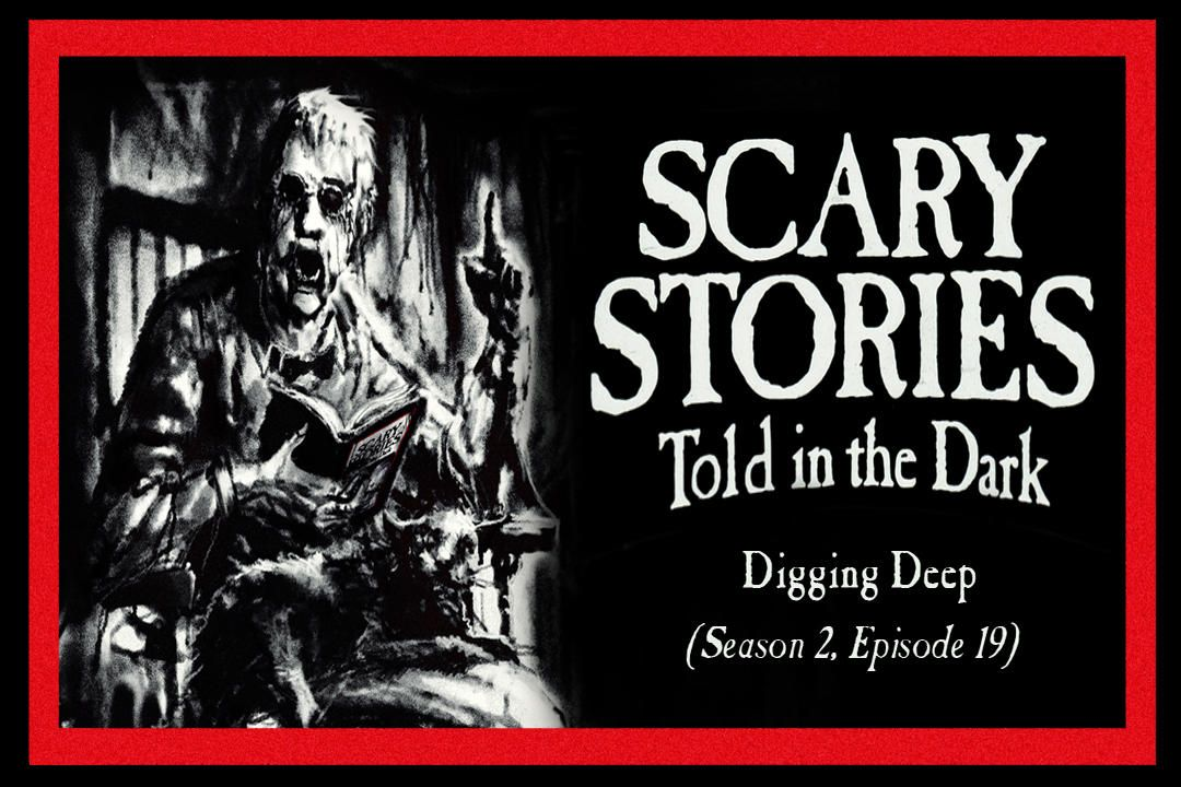 """19: S2E19 - """"Digging Deep"""" – Scary Stories Told in the Dark"""